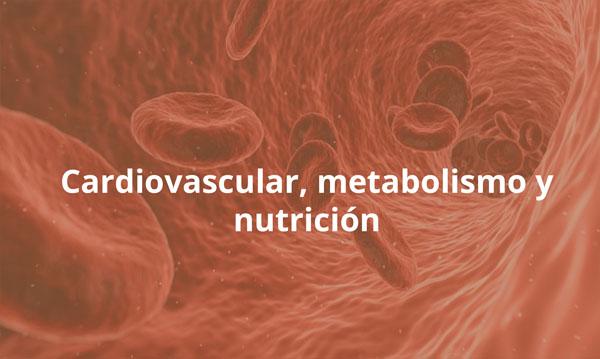 Cardiovascular, metabolismo y nutrición