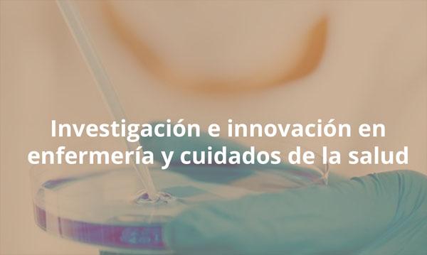 Investigación e innovación en enfermería y cuidados de la salud